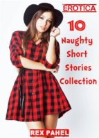 Erotica: 10 Naughty Short Stories Collection (ebook)