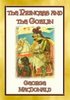 THE PRINCESS AND THE GOBLIN - A Tale of Fantasy for young Princes and Princesses (ebook)