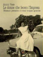 Le donne che fecero l'Impresa. Emilia Romagna (ebook)