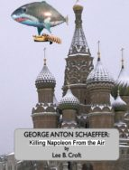 George Anton Schaeffer: Killing Napoleon From The Air (ebook)