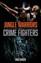 JUNGLE WARRIORS, CRIME FIGHTERS