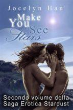 Make You See Stars (Secondo Volume Della Saga Erotica Stardust) (ebook)