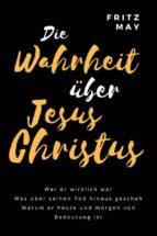 Die Wahrheit über Jesus Christus (ebook)