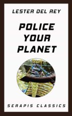 Police Your Planet (Serapis Classics) (ebook)