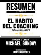 RESUMEN EXTENDIDO DE EL HÁBITO DEL COACHING (THE COACHING HABIT) - BASADO EN EL LIBRO DE MICHAEL BUNGAY
