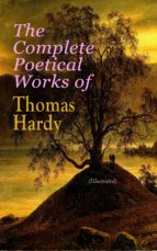 The Complete Poetical Works of Thomas Hardy (Illustrated) (ebook)