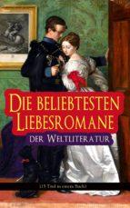 Die beliebtesten Liebesromane der Weltliteratur (15 Titel in einem Buch - Vollständige deutsche Ausgaben) (ebook)