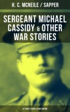 SERGEANT MICHAEL CASSIDY & OTHER WAR STORIES: 67 Short Stories in One Edition (ebook)