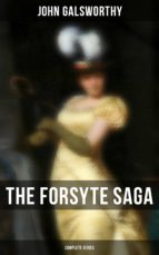 THE COMPLETE FORSYTE SAGA SERIES: The Forsyte Saga, A Modern Comedy, End of the Chapter & On Forsyte 'Change (A Prequel) (ebook)