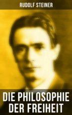 Die Philosophie der Freiheit (Vollständige Ausgabe) (ebook)