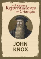 A História dos Reformadores para Crianças: John Knox (ebook)