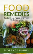 Food Remedies: Facts About Foods And Their Medicinal Uses (ebook)