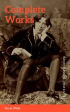 The Complete Works of Oscar Wilde: Stories, Plays, Poems & Essays (ebook)