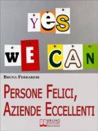 Persone Felici, Aziende Eccellenti. Come Motivare e Rendere Felici le Persone per Aumentare la Produttività e i Risultati. (Ebook Italiano - Anteprima Gratis) (ebook)