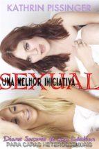 Uma Melhor Iniciativa Sexual - Dicas Sexuais De Uma Lésbica Para Caras Heterossexuais (ebook)