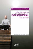 Conocimiento extrasensorial. Cómo desarrollar la conciencia psíquica (ebook)