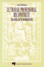 Le travail professoral reconstruit (ebook)