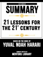 EXTENDED SUMMARY OF 21 LESSONS FOR THE 21ST CENTURY ? BASED ON THE BOOK BY YUVAL NOAH HARARI