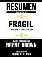 RESUMEN EXTENDIDO DE FRAGIL: EL PODER DE LA VULNERABILIDAD - BASADO EN EL LIBRO DE BRENE BROWN
