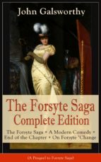 THE FORSYTE SAGA COMPLETE EDITION: THE FORSYTE SAGA + A MODERN COMEDY + END OF THE CHAPTER + ON FORSYTE 'CHANGE (A PREQUEL TO FORSYTE SAGA)