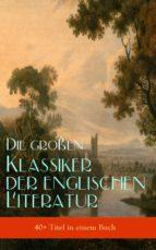 Die großen Klassiker der englischen Literatur (40+ Titel in einem Buch) (ebook)