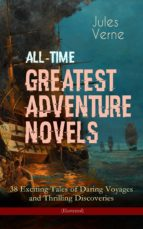 ALL-TIME GREATEST ADVENTURE NOVELS ? 38 EXCITING TALES OF DARING VOYAGES AND THRILLING DISCOVERIES (ILLUSTRATED)