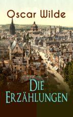 Oscar Wilde: Die Erzählungen (Vollständige deutsche Ausgaben) (ebook)