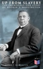 Up From Slavery: The Incredible Life Story of Booker T. Washington (ebook)