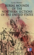 Burial Mounds of the Northern Sections of the United States (ebook)