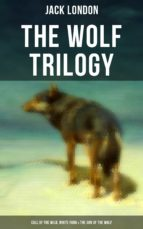 THE WOLF TRILOGY: Call of the Wild, White Fang & The Son of the Wolf (ebook)