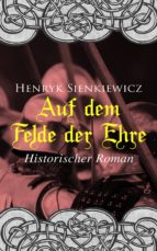 AUF DEM FELDE DER EHRE: HISTORISCHER ROMAN