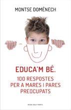 Educa'm bé. 100 respostes per a mares i pares preocupats (ebook)