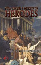 Vida, pasión y muerte de Herodes (ebook)