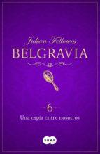 Una espía entre nosotros (Belgravia 6) (ebook)