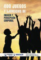 400 JUEGOS Y EJERCICIOS DE IMAGEN Y PERCEPCIÓN CORPORAL