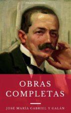 Las Obras Completas De José María Gabriel Y Galán (Omnia Clásicos)