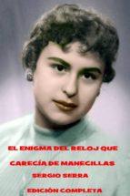 EL ENIGMA DEL RELOJ QUE CARECÍA DE MANECILLAS (EDICIÓN COMPLETA). (ebook)