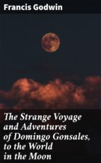 THE STRANGE VOYAGE AND ADVENTURES OF DOMINGO GONSALES, TO THE WORLD IN THE MOON