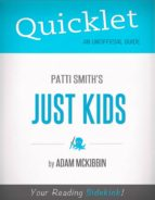 QUICKLET ON PATTI SMITH'S JUST KIDS (CLIFFNOTES-LIKE SUMMARY)