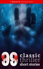 99 Classic Thriller Short Stories: Works by Philip K. Dick, Edgar Allan Poe, Arthur Conan Doyle, H.G. Wells, Wilkie Collins...and many more ! (ebook)