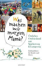 """""""Was machen wir morgen, Mama?"""" Östliches Ostfriesland mit Spiekeroog & Langeoog (ebook)"""
