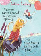 Warum Kater Konrad ins Wasser sprang und eine Maus in die Luft ging (ebook)