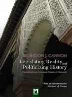 LEGISLATING REALITY AND POLITICIZING HISTORY