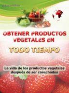 OBTENER PRODUCTOS VEGETALES EN TODO TIEMPO