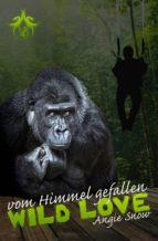 WILD LOVE - VOM HIMMEL GEFALLEN
