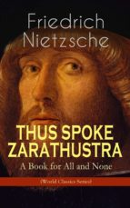 THUS SPOKE ZARATHUSTRA - A Book for All and None (World Classics Series)