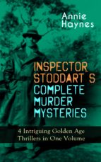 INSPECTOR STODDART'S COMPLETE MURDER MYSTERIES ? 4 INTRIGUING GOLDEN AGE THRILLERS IN ONE VOLUME