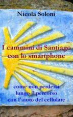 I cammini di Santiago con lo smartphone (ebook)