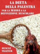 La Dieta della Palestra per la Massa e la Definizione Muscolare (ebook)