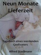 NEUN MONATE LIEFERZEIT - TAGEBUCH EINES WERDENDEN GROßVATERS
